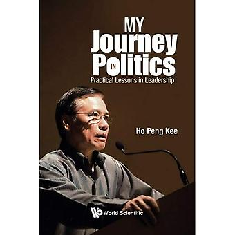 My Journey in Politics: Practical Lessons in Leadership