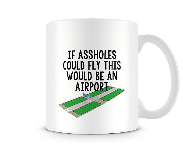 If A**holes Could Fly This Would Be An Airport Mug