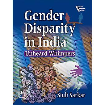 Gender Disparity in India - Unheard Whimpers by Siuli Sarkar - 9788120