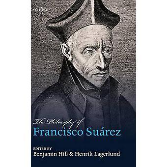 Philosophy of Francisco Suarez by Hill & Benjamin