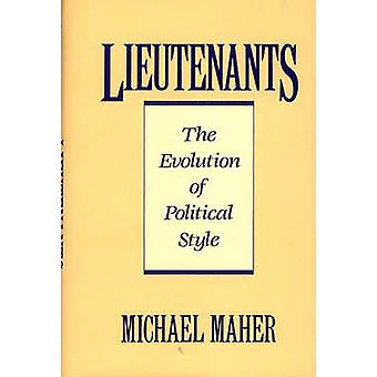 Lieutenants The Evolution of Political Styles by Maher & Michael