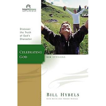 Celebrating God Discover the Truth of Gods Character by Hybels & Bill