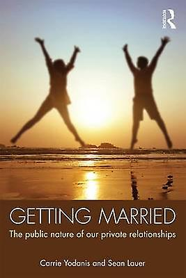 Getting Married  The Public Nature of Our Private Relationships by Yodanis & voiturerie