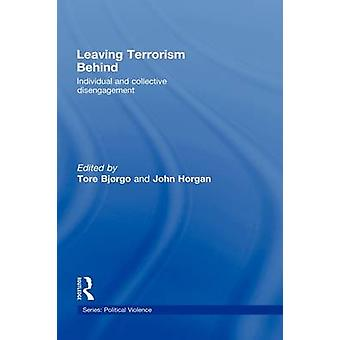 Leaving Terrorism Behind Individual and Collective Disengagement by Bjorgo & Tore