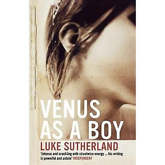 Venus as a Boy. Luke Sutherland by Sutherland & Luke