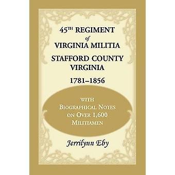 45e régiment de Virginie milice Stafford County Virginia 17811856 avec des Notes biographiques sur plus de 1600 miliciens par Eby & Jerrilynn