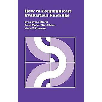 How to Communicate Evaluation Findings by Morris & Lynn Lyons