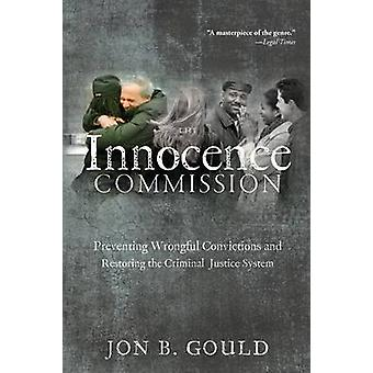 The Innocence Commission Preventing Wrongful Convictions and Restoring the Criminal Justice System by Gould & Jon B.
