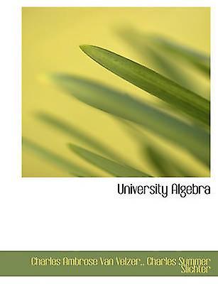 University Algebra by Van Velzer & & Charles Ambrose