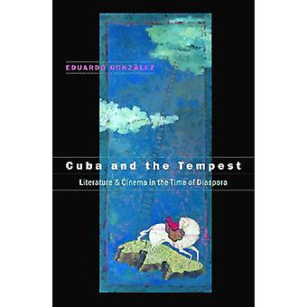 Cuba and the Tempest Literature and Cinema in the Time of Diaspora by Gonzlez & Eduardo