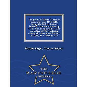 Zehn Jahren von Oberkanada in Friedens- und Kriegszeiten wird die Ridout Briefe herausgegeben mit Anmerkungen von M. E. 18051815 Auch ein Anhang der Erzählung von der Gefangenschaft unter den Shawanese-Indianern in 17 von Edgar & Matilda