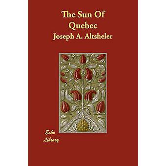 Solen Quebec ved Altsheler & Joseph A.