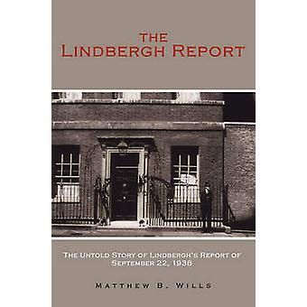 The Lindbergh Report The Untold Story of Lindberghs Report of September 22 1938 by Wills & Matthew B.