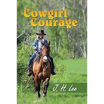 Cowgirl Courage by Lee & J. H.