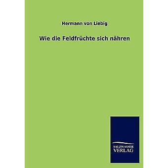 Wie die Feldfrchte sich nhren by Liebig & Hermann von