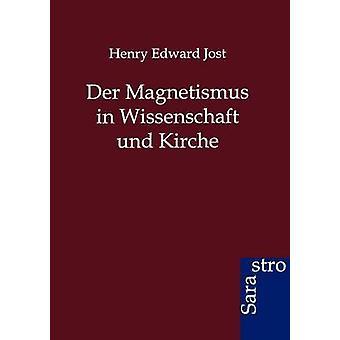 Der Magnetismus in Wissenschaft Und Kirche by Jost & Henry Edward