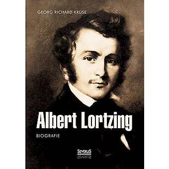 Albert Lortzing. Biografie by Kruse & Georg Richard