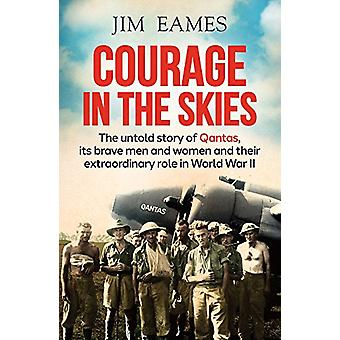 Courage in the Skies - The Untold Story of Qantas - it's Brave Men and