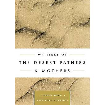 Writings of the Desert Fathers & Mothers by Desrt Fathers & Mothers -