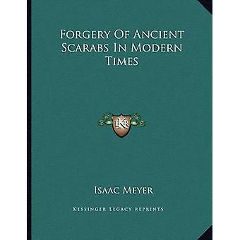 Forgery of Ancient Scarabs in Modern Times by Isaac Meyer - 978116304