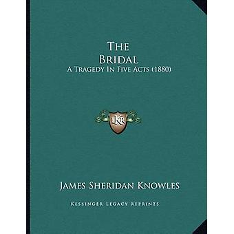 The Bridal - A Tragedy in Five Acts (1880) by James Sheridan Knowles -