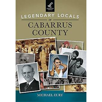 Legendary Locals of Cabarrus County by Michael Eury - 9781467102193 B