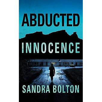 Abducted Innocence by Sandra Bolton - 9781477848685 Book