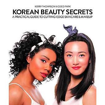 Korean Beauty Secrets - A Practical Guide to Cutting-Edge Skincare & M