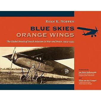 Blue Skies - Orange Wings - The Global Reach of Dutch Aviation in War