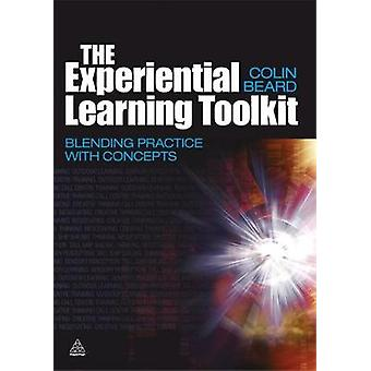 The Experiential Learning Toolkit Blending Practice with Concepts par Beard et Colin