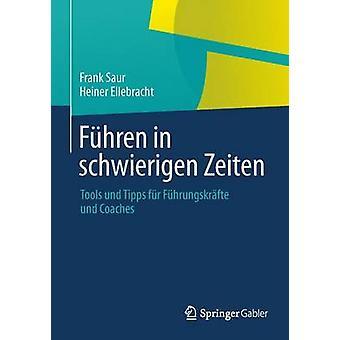 Fhren in schwierigen Zeiten  Tools und Tipps fr Fhrungskrfte und Coaches by Saur & Frank
