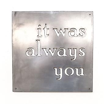 It was always you - metal cut sign 15x15in