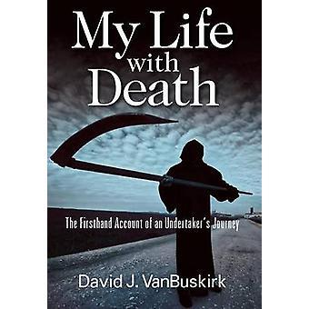 Mit liv med døden den førstehånds beretning om en Undertakers rejse af Vanbuskirk & David J.