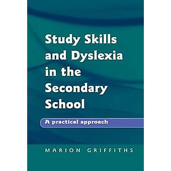 Study Skills and Dyslexia in the Secondary School by Griffiths & Marion