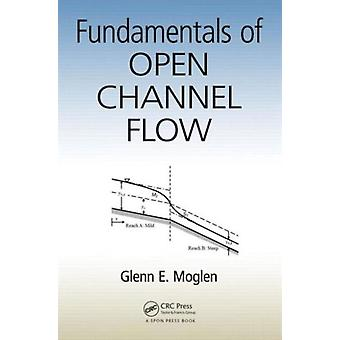 Fundamentals of Open Channel Flow (Paperback) by Moglen Glenn E. (Virginia Tech Manassas Virginia Usa)