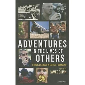 Adventures in the Lives of Others: Ethical Dilemmas in Factual Filmmaking (Paperback) by Quinn James