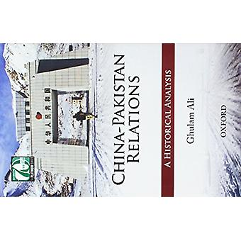 China-Pakistan Relations - A Historical Analysis by Ghulam Ali - 97801