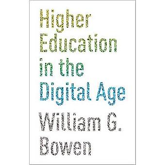 Higher Education in the Digital Age by William G. Bowen - 97806911593
