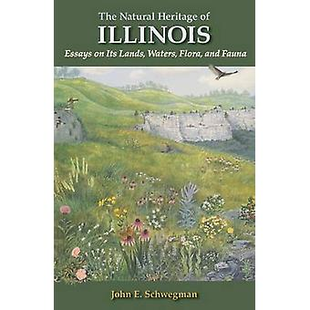 The Natural Heritage of Illinois - Essays on its Lands - Waters - Flor