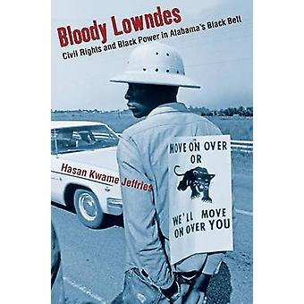 Bloody Lowndes - Civil Rights and Black Power in Alabama's Black Belt