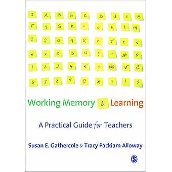 Working Memory and Learning - A Practical Guide for Teachers by Susan