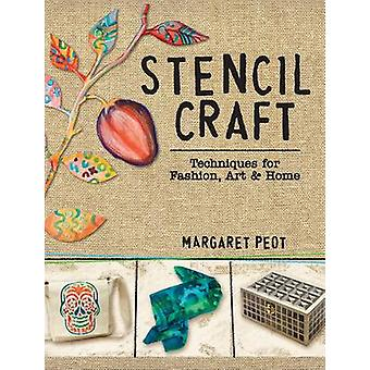 Stencil Craft - Techniques for Fashion - Art and Home by Margaret Peot