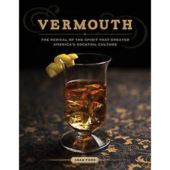 Vermouth - The Revival of the Spirit That Created America's Cocktail C