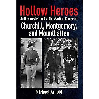 Hollow Heroes - An Unvarnished Look at the Wartime Careers of Churchil