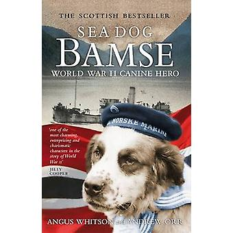 Sea Dog Bamse - World War II Canine Hero by Angus Whitson - Andrew A.