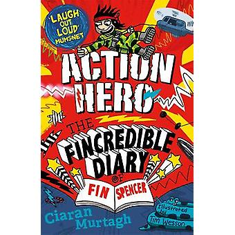Action Hero - The Fincredible Diary of F in Spencer by Ciaran Murtagh