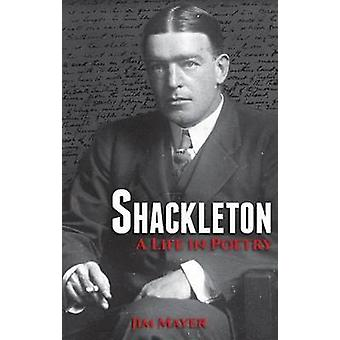 Shackleton - A Life in Poetry by Jim Mayer - 9781909930100 Book