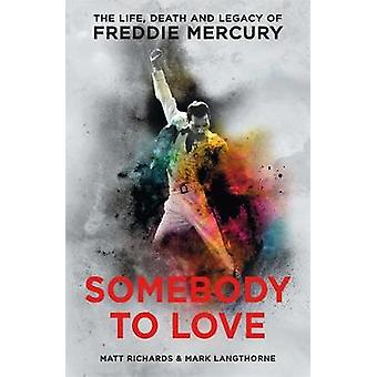 Somebody to Love - The Life - Death and Legacy of Freddie Mercury by M