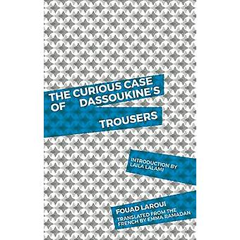 The Curious Case of Dassoukine's Trousers by Fouad Laroui - Emma Rama