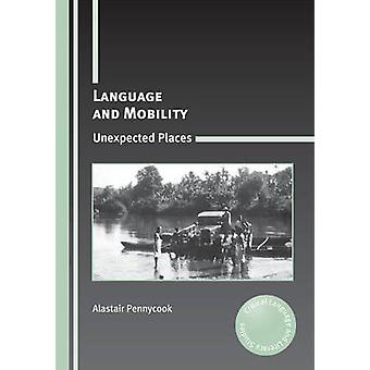 Language and Mobility - Unexpected Places by Alastair Pennycook - 9781